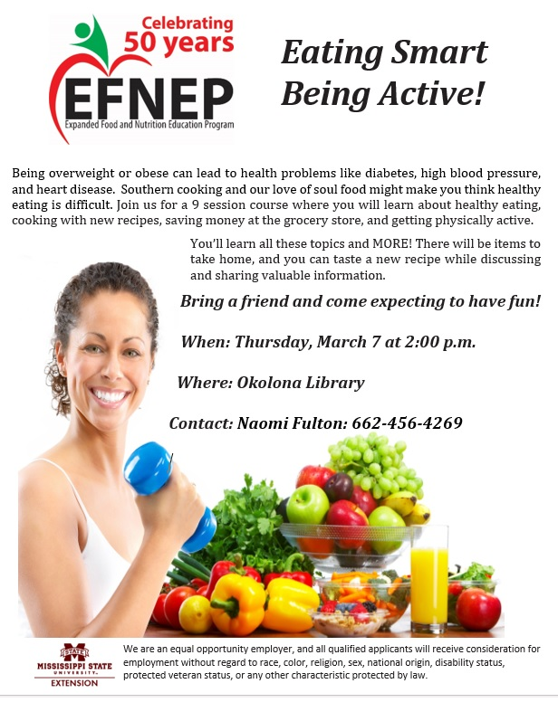 Eating Smart, Being Active!  Thursday, March 7 at 2:00 P.M. Okolona Carnegie Library  Contact Naomi Fulton at 662-456-4269 to sign up!  Program is free and open to the public.