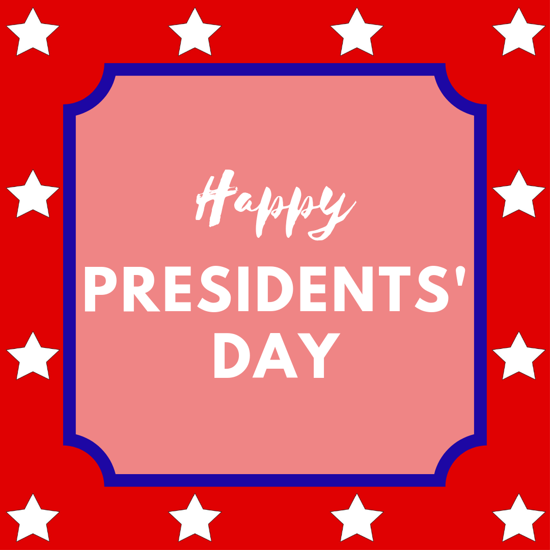 Happy Presidents' Day. The library will be closed for Presidents' Day.