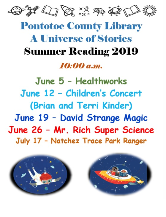 Pontotoc County Library A Universe of Stories Summer Reading 2019. 10:00 AM. June 5 - Healthworks. June 12 - Children's Concert (Brian and Terri Kinder). June 19 - David Strange Magic. June 26 - Mr. Rich Super Science. July 17 - Natchez Trace Park Ranger.
