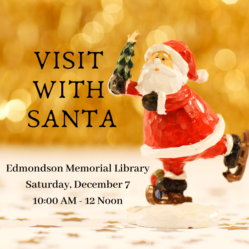 Visit with Santa at the Edmondson Memorial Library on Saturday, December 7 from 10 AM until Noon.